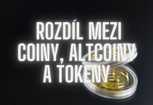 Jaký je rozdíl mezi coiny, altcoiny a tokeny?
