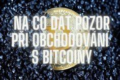 Na co dát pozor při obchodování s bitcoiny
