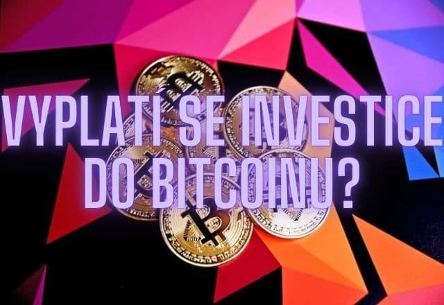Vyplatí se investice do bitcoinu?